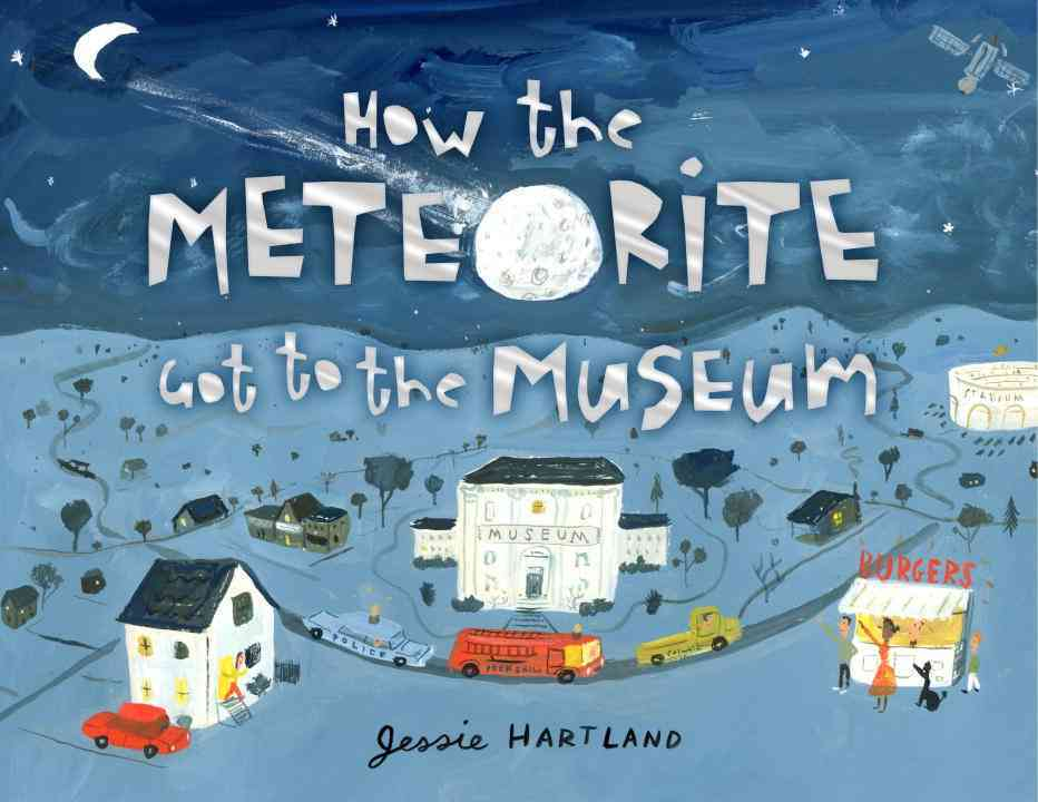 How the Meteorite Got to the Museum By Hartland, Jessie